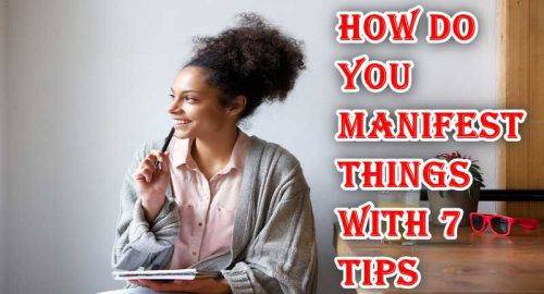 How Do You Manifest Things With 7 Tips